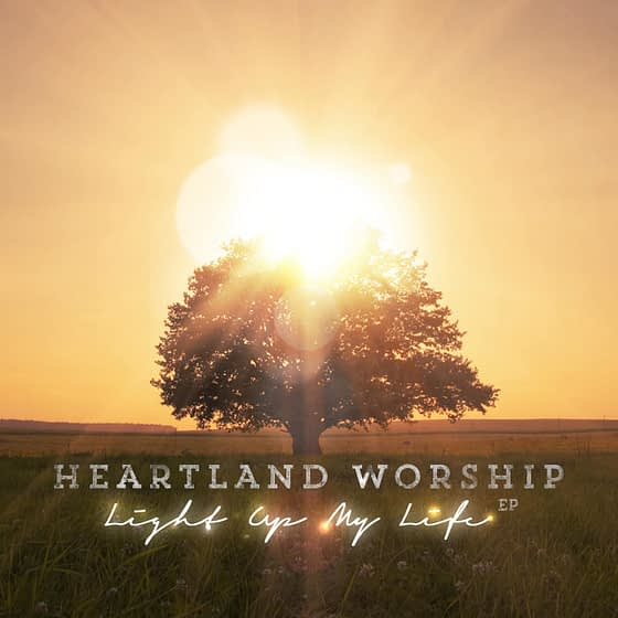 Heartland Worship - Light Up My Life EP AlbumArt_Cover
